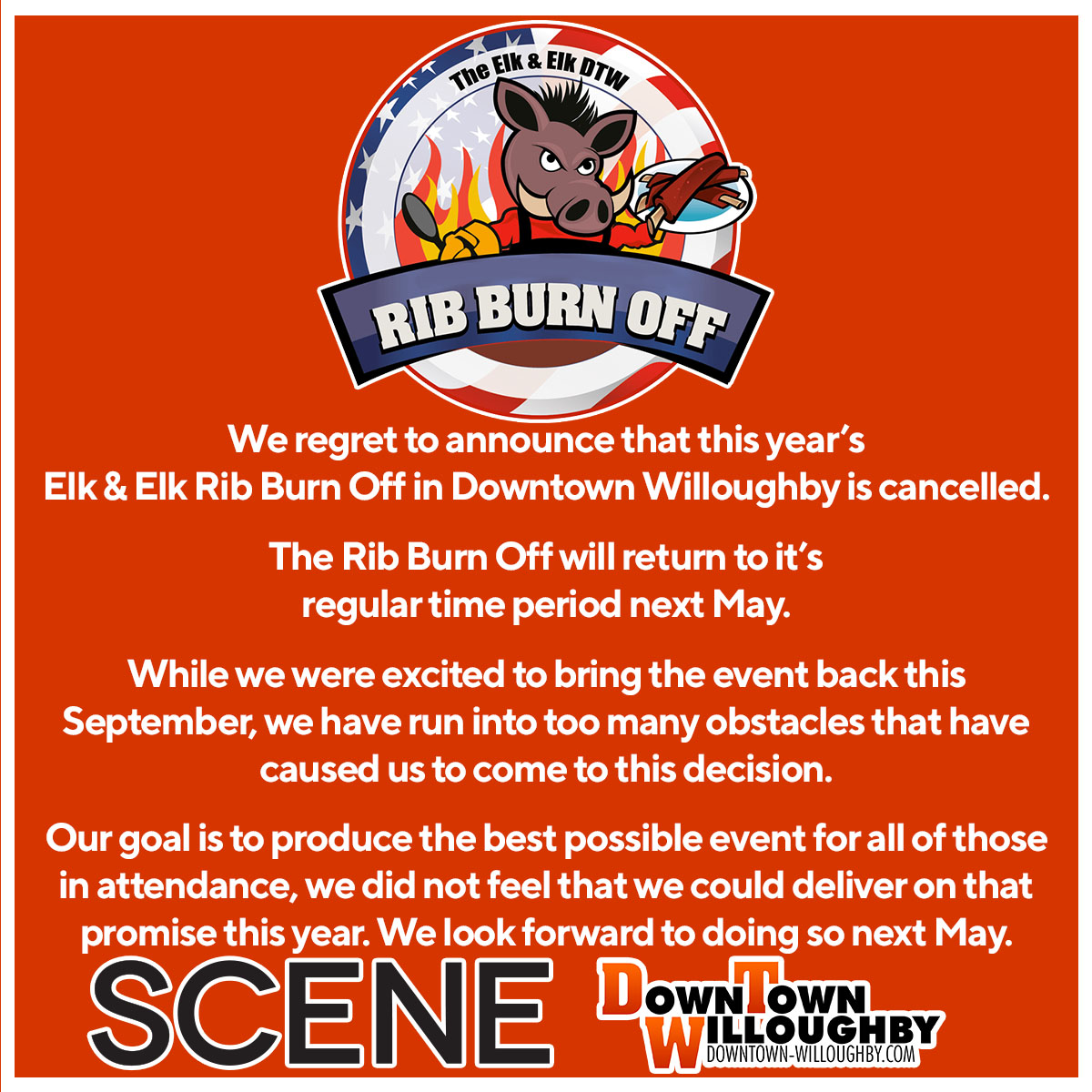 We regret to announce that the 2021 Elk & Elk Rib Burn Off in Downtown Willoughby is cancelled. The Rib Burn Off will return to it's regular time period next May. While we were excited to bring the event back this September, we have run into too many obstacles that have caused us to come to this decision. Our goal is to produce the best possible event for all of those in attendance, we did not feel that we could deliver on that promise this year. We look forward to doing so next May.
